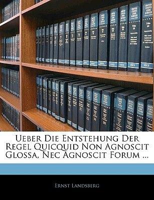 Ueber Die Entstehung Der Regel Quicquid Non Agnoscit Glossa, NEC Agnoscit Forum ... (English, German, Paperback): Ernst...