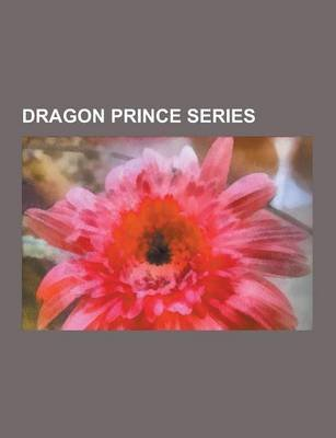 Dragon Prince Series - Dragon Prince Characters, Characters of Dragon Prince, Sunrunner, Places of Dragon Prince, Dragon Prince...