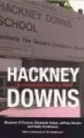 Hackney Downs - The School That Dared to Fight (Paperback, New ed): M. O'Connor, Sally Tomlinson, Elizabeth Hales, Jeff...
