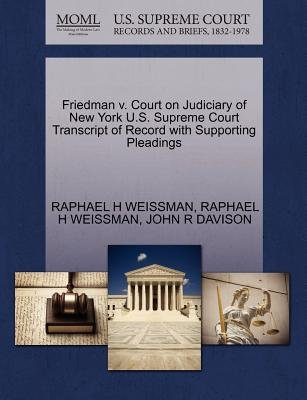Friedman V. Court on Judiciary of New York U.S. Supreme Court Transcript of Record with Supporting Pleadings (Paperback):...