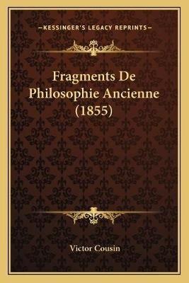 Fragments de Philosophie Ancienne (1855) (French, Paperback): Victor Cousin