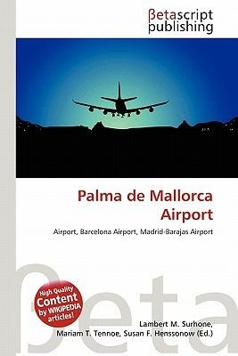 Palma de Mallorca Airport (Paperback): Lambert M. Surhone, Mariam T. Tennoe, Susan F. Henssonow