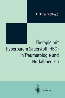 Therapie mit Hyperbarem Sauerstoff (HBO) in der Traumatologie und Notfallmedizin (German, Paperback): D Tirpitz