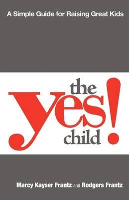 The Yes Child (Paperback): Rodgers Frantz, Marcy Kayser Frantz