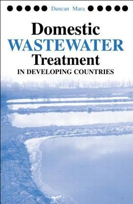 Domestic Wastewater Treatment in Developing Countries (Hardcover, New): Duncan Mara