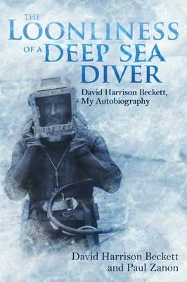 The Loonliness of a Deep Sea Diver - David Beckett, My Autobiography (Hardcover): David Beckett, Paul Zanon