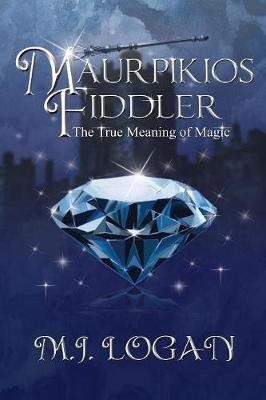Maurpikios Fiddler - The True Meaning of Magic (Paperback, 2nd ed.): M. J. Logan