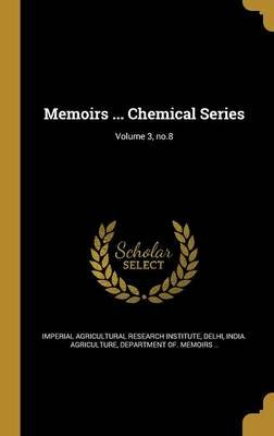 Memoirs ... Chemical Series; Volume 3, No.8 (Hardcover): Imperial Agricultural Research Institute, Department Of Memoi India...