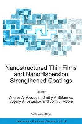 Nanostructured Thin Films and Nanodispersion Strengthened Coatings (Hardcover, 2004 ed.): Andrey A. Voevodin, Dmitry V....