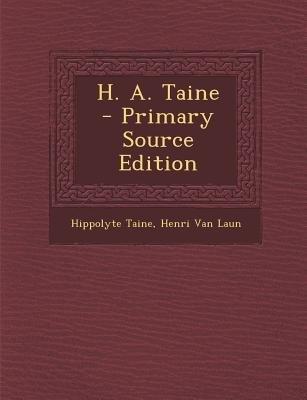 H. A. Taine (Paperback, Primary Source): Hippolyte Taine, Henri Van Laun