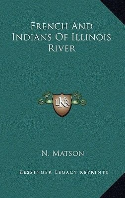 French and Indians of Illinois River (Hardcover): N Matson