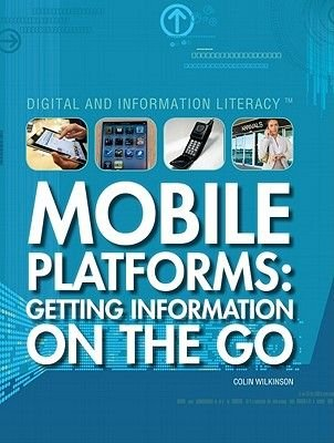 Mobile Platforms - Getting Information on the Go (Hardcover): Colin Wilkinson