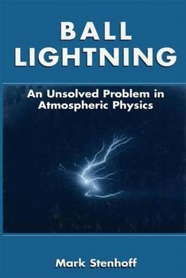 Ball Lightning - An Unsolved Problem in Atmospheric Physics (Paperback, 1st ed. Softcover of orig. ed. 2000): Mark Stenhoff