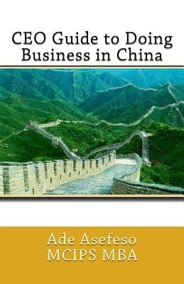 CEO Guide to Doing Business in China (Paperback): Ade Asefeso MCIPS MBA