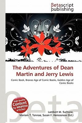 The Adventures of Dean Martin and Jerry Lewis (Paperback): Lambert M. Surhone, Mariam T. Tennoe, Susan F. Henssonow