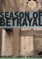 Season of Betrayal (Hardcover, New): Margaret Lowrie Robertson