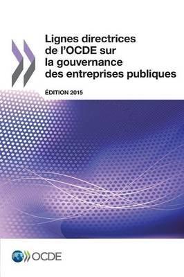 Lignes Directrices de L'Ocde Sur La Gouvernance Des Entreprises Publiques, Edition 2015 (French, Paperback): Oecd