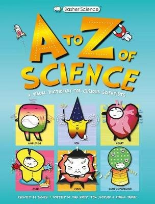 Basher Science: An A to Z of Science (Hardcover): Dan Green, Simon Basher