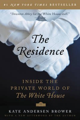 The Residence - Inside the Private World of the White House (Paperback): Kate Andersen Brower
