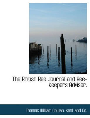 The British Bee Journal and Bee-Keepers Adviser. (Hardcover): Thomas William Cowan