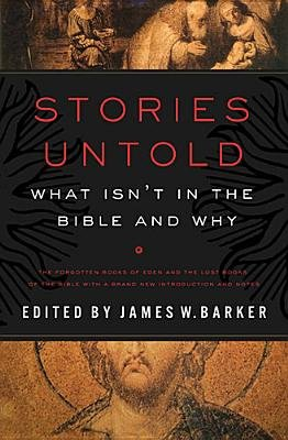 Stories Untold - What Isn't in the Bible and Why (Electronic book text): James W Barker