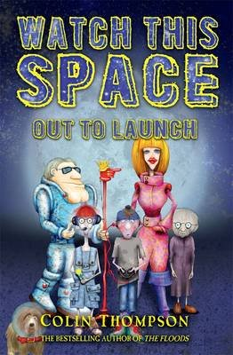 Watch This Space 1 - Out to Launch (Paperback): Colin Thompson