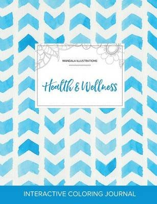Adult Coloring Journal - Health & Wellness (Mandala Illustrations, Watercolor Herringbone) (Paperback): Courtney Wegner