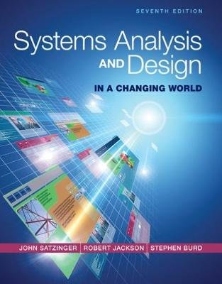 Systems Analysis and Design in a Changing World (Hardcover, 7th edition): Stephen D. Burd, John W. Satzinger, Robert Jackson
