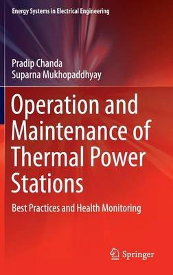 Operation and Maintenance of Thermal Power Stations - Best Practices and Health Monitoring (Hardcover, 1st ed. 2016): Pradip...