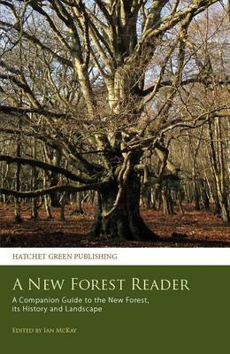 A New Forest Reader - A Companion Guide to the New Forest, Its History and Landscape (Paperback): Daniel Defoe, William...