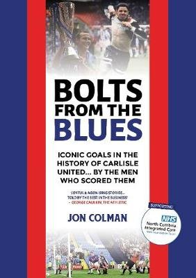 Bolts From The Blues 2020 - Iconic goals in the history of Carlisle United - by the men who scored them (Hardcover): Jon Colman