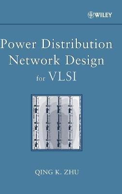 Power Distribution Network Design for VLSI (Hardcover): Qing K. Zhu