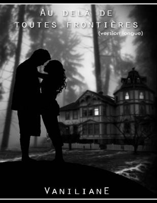 Au Dela De Toutes Frontieres (version Longue) (French, Electronic book text): Vaniliane