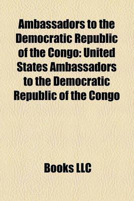 Ambassadors to the Democratic Republic of the Congo - United States Ambassadors to the Democratic Republic of the Congo...