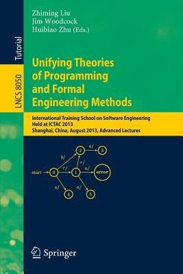 Unifying Theories of Programming and Formal Engineering Methods - International Training School on Software Engineering, Held...