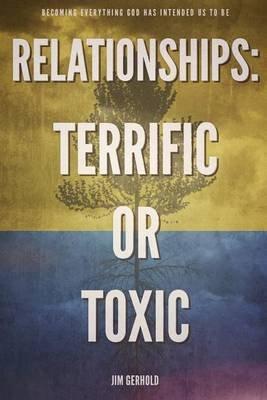 Relationships - Terrific or Toxic (Paperback): Jim Gerhold