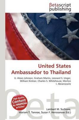 United States Ambassador to Thailand (Paperback): Lambert M. Surhone, Mariam T. Tennoe, Susan F. Henssonow