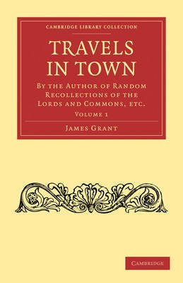 Travels in Town - By the Author of Random Recollections of the Lords and Commons, Etc. (Paperback): James Grant