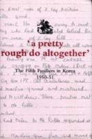 """A Pretty Rough Do Altogether"" - The Fifth Fusiliers in Korea 1950-1951 (Hardcover, New edition): Anthony R.D. Perrins"