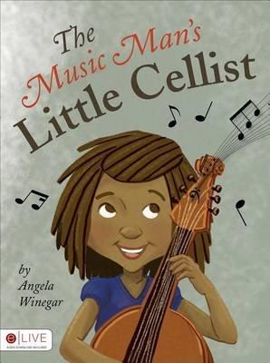 The Music Man's Little Cellist (Paperback): Angela Winegar