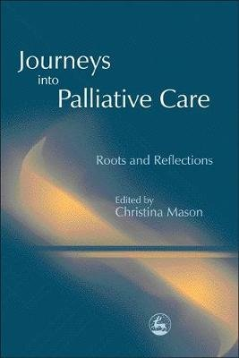 Journeys into Palliative Care - Roots and Reflections (Paperback): Louis Heyse-Moore