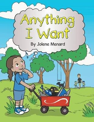Anything I Want (Paperback): Jolene Menard