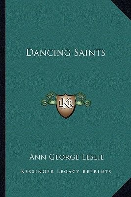 Dancing Saints (Paperback): Ann George Leslie