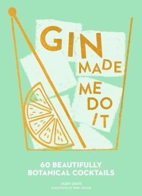 Gin Made Me Do It - 60 Beautifully Botanical Cocktails (Hardcover, Epub Edition): Jassy Davis