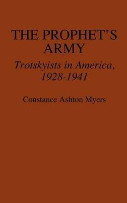 The Prophet's Army - Trotskyists in America, 1928-1941 (Hardcover): Constance Ashton Myers