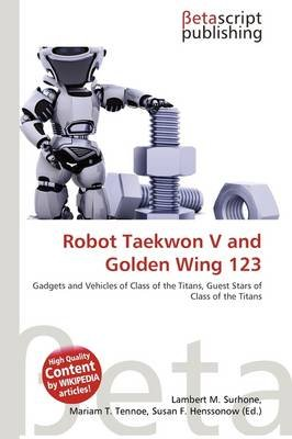 Robot Taekwon V and Golden Wing 123 (Paperback): Lambert M. Surhone, Mariam T. Tennoe, Susan F. Henssonow