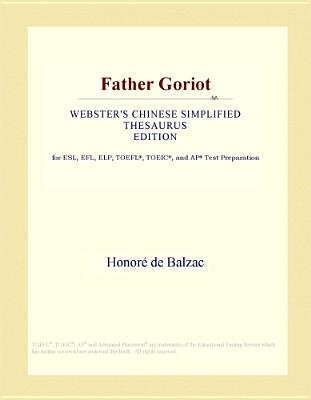 Father Goriot (Webster's Chinese Simplified Thesaurus Edition) (Electronic book text): Inc. Icon Group International