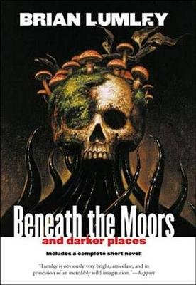 Beneath the Moors and Darker Places (Electronic book text): Brian Lumley