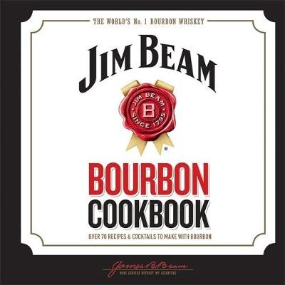 jim beam bourbon cookbook over 70 recipes cocktails to make with