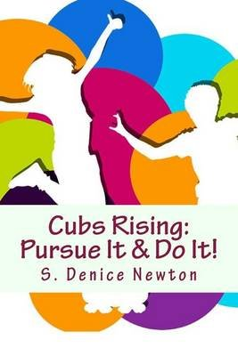 Cubs Rising - Pursue It & Do It! (Paperback): S. Denice Newton